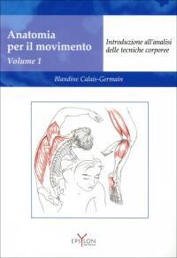 Anatomia per il movimento - vol. 1 Scritto da: Calais-Germaine, B.