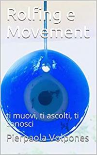 Rolfing e Movement: ti muovi, ti ascolti, ti conosci